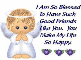 am so blessed to have such good friends like you. You make my life ...