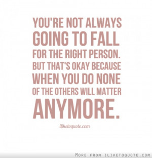 You're not always going to fall for the right person. But that's okay ...