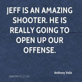 Anthony Veliz - Jeff is an amazing shooter. He is really going to open ...
