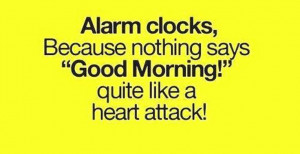 ... Clocks! Alarm, Funny, Good Day, Heart, Heart Surgery, Morning, quotes