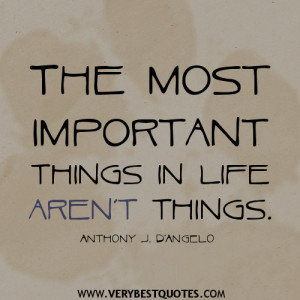The most important things in life aren't things, great life quotes