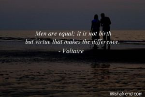 equality-Men are equal; it is not birth but virtue that makes the ...