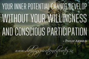 ... and conscious participation. ~ Philip Arnold ( Inspiring Quotes