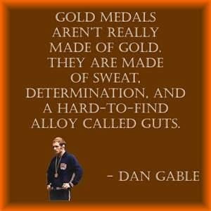 Dan Gable. 1972 wrestling Gold Medalist at the Olympics. He did not ...