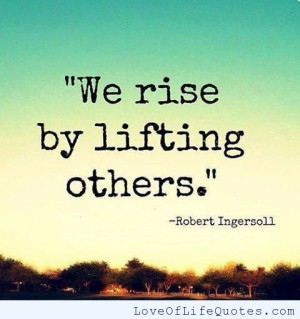 Robert Ingersoll quote on Lifting up Others