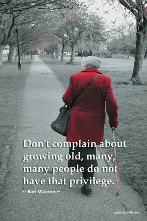 Life Quote: Don't complain about growing old..