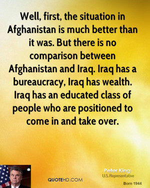 Well, first, the situation in Afghanistan is much better than it was ...