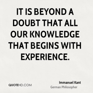 It is beyond a doubt that all our knowledge that begins with ...