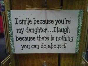 smile because you re my daughter i laugh because there us nothing ...
