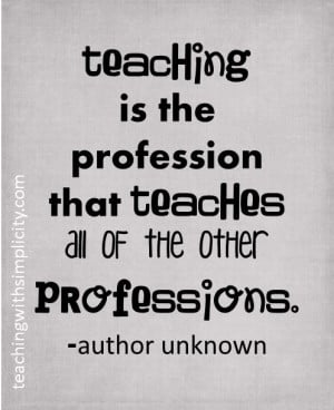 Teachers teach all other professions. Absolutely!!!