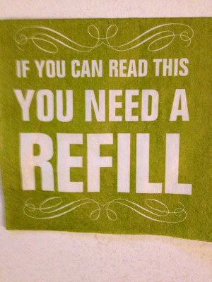 If you can read this you need a refill