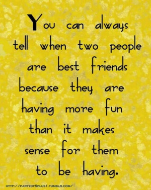 Best friends should always bring out the best in you and you should do ...