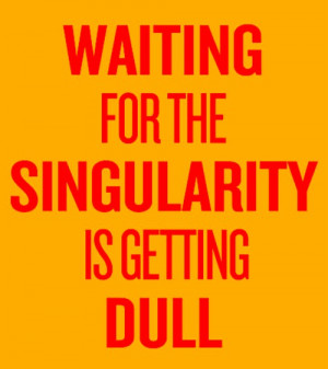 Singularity = Bring it On