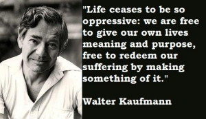 Walter kaufmann famous quotes 4