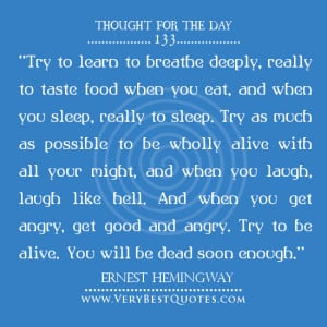 ... For The Day, living life quotes, Ernest Hemingway Quotes, laugh quotes