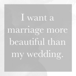 want a marriage more beautiful than my wedding. | Monday Musings ...