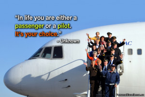 "Inspirational Quote: ""In life you are either a passenger or a pilot ..."