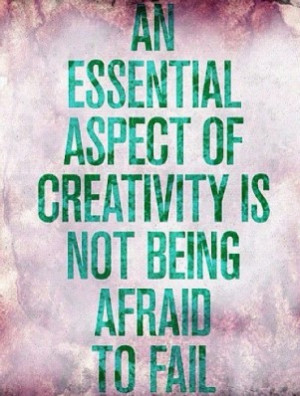 ... -aspect-of-creativity-is-not-being-afraid-to-fail-art-quote.jpg