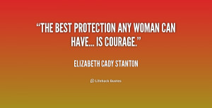 the best protection any woman can have is courage elizabeth cady