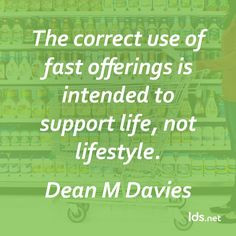 The correct use of fast offerings is intended to support life, not ...