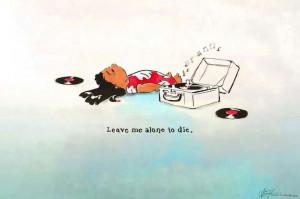 Leave Me Alone To Die**~
