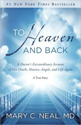 Heaven and Back: A Doctor's Extraordinary Account of Her Death, Heaven ...