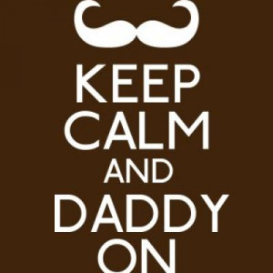 Keep Calm Print {Quotes About Fathers}