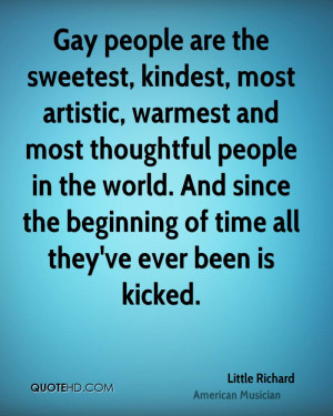 Gay people are the sweetest, kindest, most artistic, warmest and most ...