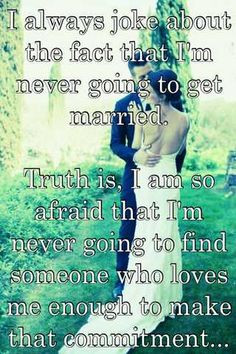 never going to get married. Truth is, I am so afraid that I'm never ...