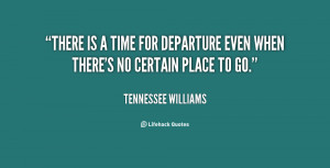 There is a time for departure even when there's no certain place to ...