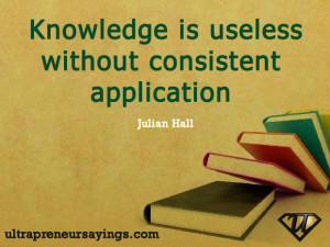 Knowledge is useless without consistent application