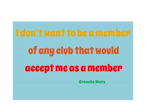 Groucho marx, quotes, sayings, member, club, funny quote