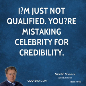 just not qualified. You?re mistaking celebrity for credibility.