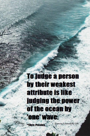 To judge a person by their weakest attribute is like judging the power ...
