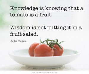 ... fruit, wisdom is not putting it in a fruit salad. Picture Quote #2