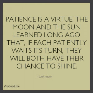 Patience Is A Virtue. The Moon And The Sun Learned Long A Go That, If ...