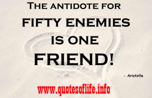 ... antidote-for-fifty-enemies-is-one-friend-Aristotle-Antidote-quotes.jpg