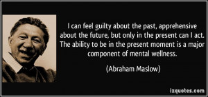 quote-i-can-feel-guilty-about-the-past-apprehensive-about-the-future ...