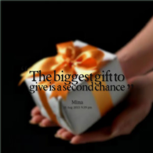 Quotes Picture: the biggest gift to give is a second chance