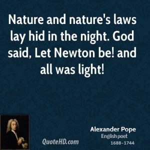 Nature and nature's laws lay hid in the night. God said, Let Newton be ...