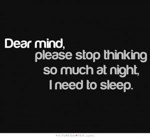 ... stop thinking so much at night, I need to sleep Picture Quote #1