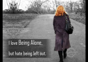 Loneliness Quote: I love being alone, but hate being... 40