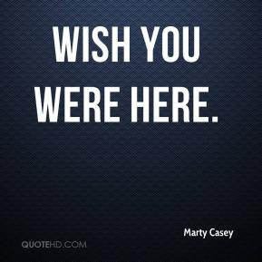 Wish You Were Here with Me Quote