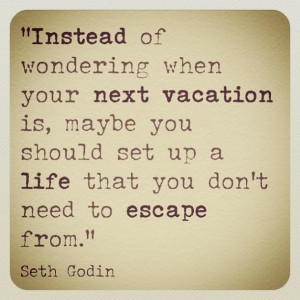 Instead of wondering when your next vacation is, maybe you should set ...