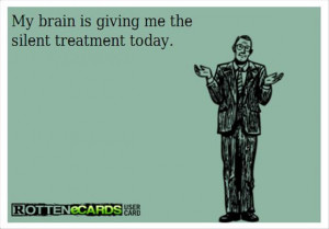 funny quotes brain is giving me the silent treatment today