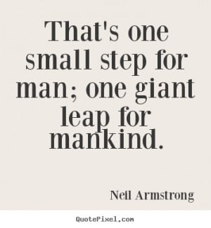 Quote about success - That's one small step for man; one giant leap ...