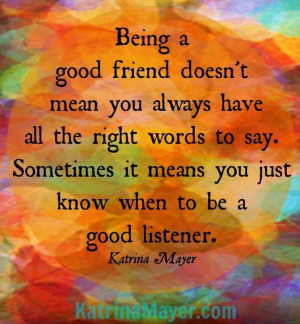 Quotes About Being A Good Friend Being a good friend quote via www ...