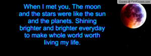 ... brighter and brighter everyday to make whole world worth living my