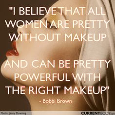 believe that all women are pretty without makeup and can be pretty ...