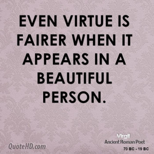 Even virtue is fairer when it appears in a beautiful person.